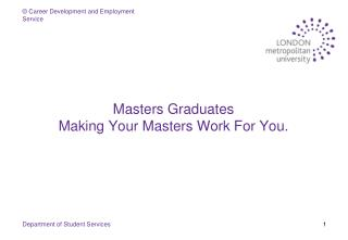 Masters Graduates  Making Your Masters Work For You.