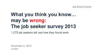 What you think you know… may be  wrong:  The job seeker survey 2013