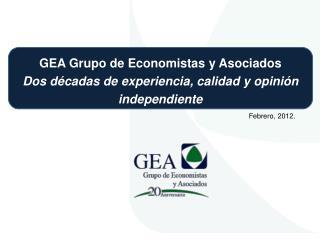 GEA Grupo de Economistas y Asociados  Dos décadas de experiencia, calidad y opinión independiente