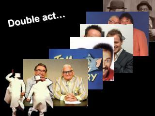 Double act…