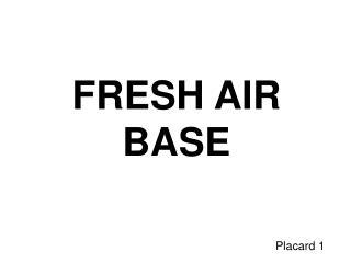 FRESH AIR BASE