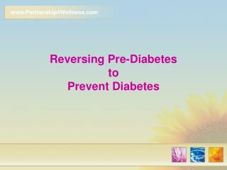 Reversing Pre-Diabetes to Prevent Diabetes