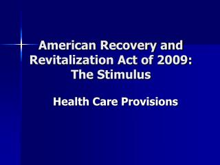 American Recovery and Revitalization Act of 2009: The Stimulus