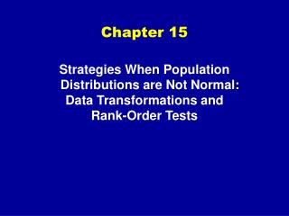 Strategies When Population Distributions are Not Normal:  Data Transformations and  Rank-Order Tests