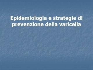 Epidemiologia e strategie di prevenzione della varicella