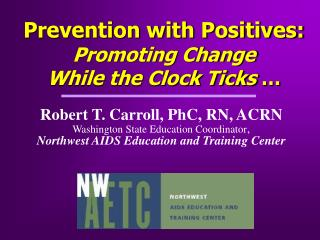 Prevention with Positives: Promoting Change  While the Clock Ticks  �