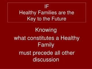 IF  Healthy Families are the  Key to the Future