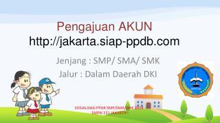 Jenjang  : SMP/ SMA/ SMK Jalur  :  Dalam  Daerah DKI