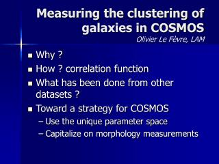 Measuring the clustering of galaxies in COSMOS Olivier Le Fèvre, LAM