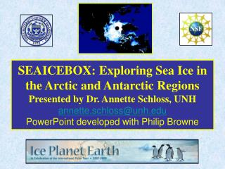 SEAICEBOX: Exploring Sea Ice in the Arctic and Antarctic Regions Presented by Dr. Annette Schloss, UNH annette.schlossun