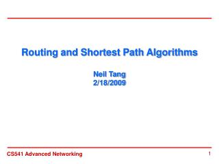 Routing and Shortest Path Algorithms Neil Tang 2/18/2009