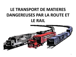 LE TRANSPORT DE MATIERES DANGEREUSES PAR LA ROUTE ET LE RAIL