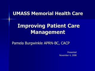 UMASS Memorial Health Care  Improving Patient Care Management