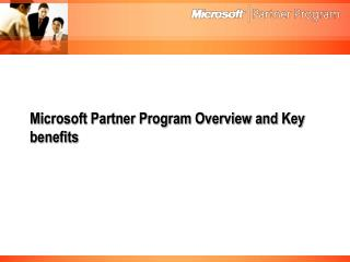 Microsoft Partner Program Overview and Key benefits