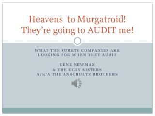 Heavens  to Murgatroid! They're going to AUDIT me!