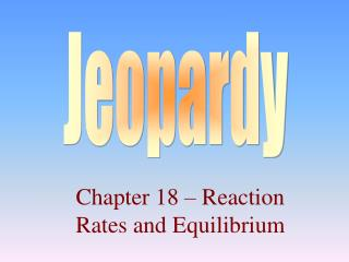 Chapter 18 – Reaction Rates and Equilibrium