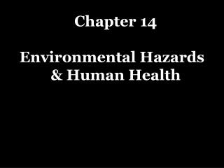 Chapter 14 Environmental  Hazards & Human Health