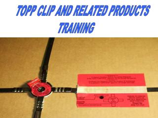 TOPP CLIP AND RELATED PRODUCTS TRAINING