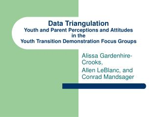 Data Triangulation  Youth and Parent Perceptions and Attitudes  in the  Youth Transition Demonstration Focus Groups
