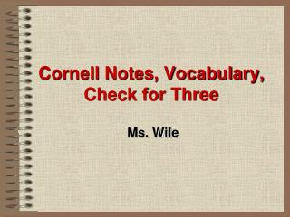 Cornell Notes, Vocabulary, Check for Three