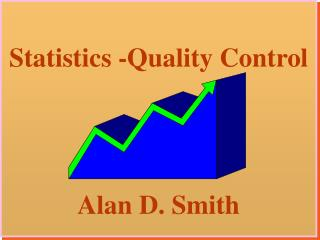 Statistics -Quality Control  Alan D. Smith