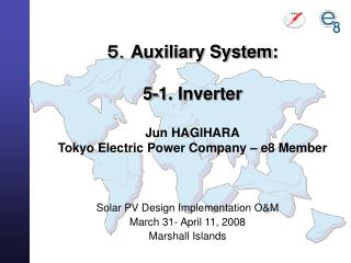 5. Auxiliary System : 5-1. Inverter Jun HAGIHARA Tokyo Electric Power Company – e8 Member