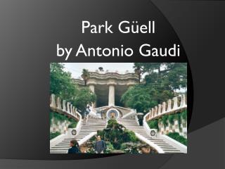 Park Güell  by  Antonio Gaudi