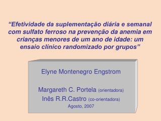 Elyne Montenegro Engstrom Margareth C. Portela  (orientadora)  Inês R.R.Castro  (co-orientadora)