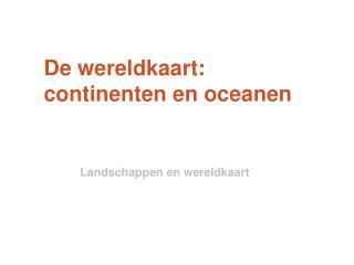 De wereldkaart:  continenten en oceanen