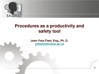 Procedures as a productivity and safety tool  Jean-Yves Fiset, Eng., Ph. D. jyfisetshumac.qc
