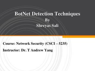 BotNet Detection Techniques By  Shreyas Sali