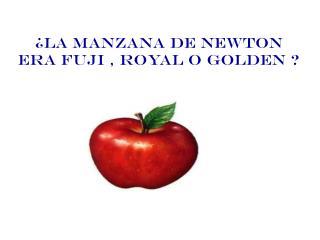 ¿LA MANZANA DE NEWTON ERA FUJI , ROYAL O GOLDEN ?
