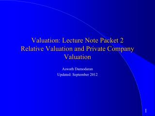 Valuation: Lecture Note Packet 2 Relative Valuation and Private Company Valuation