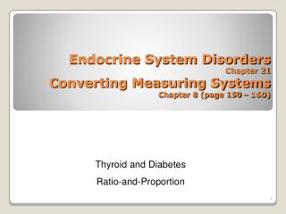Endocrine System Disorders Chapter 21 Converting Measuring Systems Chapter 8 (page 150 – 160)