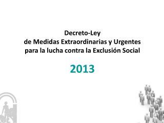 Decreto-Ley  de Medidas Extraordinarias y Urgentes para la lucha contra la Exclusión Social 2013
