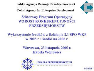 Polska Agencja Rozwoju Przedsi?biorczo?ci Polish Agency for Enterprise Development