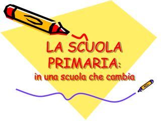 LA SCUOLA PRIMARIA : in una scuola che cambia
