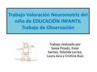 Trabajo Valoraci�n  Neuromotriz  del ni�o de EDUCACI�N INFANTIL Trabajo de Observaci�n