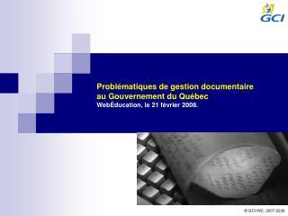 Probl matiques de gestion documentaire au Gouvernement du Qu bec Web ducation, le 21 f vrier 2008.
