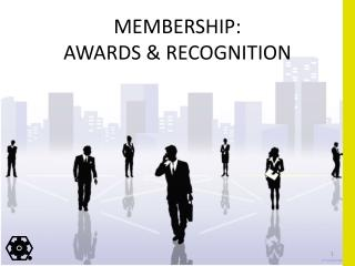 MEMBERSHIP:  AWARDS & RECOGNITION