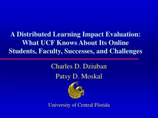 Charles D. Dziuban Patsy D. Moskal  University of Central Florida