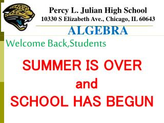 Percy L. Julian High School 10330 S Elizabeth Ave., Chicago, IL 60643  ALGEBRA