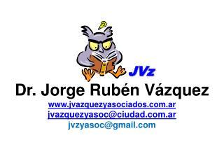 Dr. Jorge Rubén Vázquez jvazquezyasociados.ar jvazquezyasoc@ciudad.ar