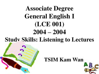 Associate Degree General English I (LCE 001) 2004 – 2004 Study Skills: Listening to Lectures