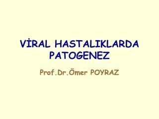 VİRAL HASTALIKLARDA PATOGENEZ