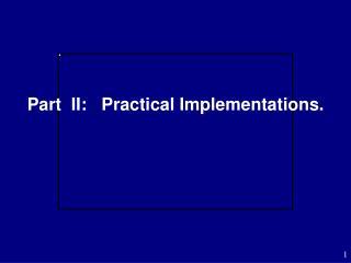Part  II:   Practical Implementations.