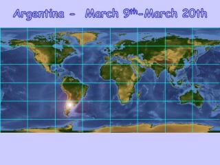 Argentina -  March 9 th -March 20th