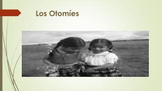 Los Otom�es