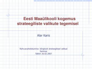 Alar Karis  Rahvusvahelistumine: kõrgkooli strateegilised valikud Seminar Tallinn 26.02.2007