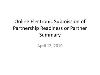 Online Electronic Submission of Partnership Readiness or Partner Summary